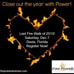 Close out the year with Power! Fire Walk 12/7/2013 #SouthFlorida